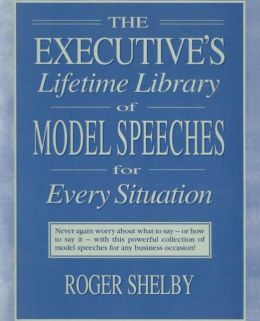 The Executive's Lifetime Library of Model Speeches for Every Situation
