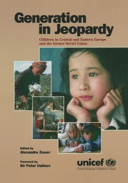 Generation in Jeopardy: Children at Risk in Eastern Europe and the Former Soviet Union
