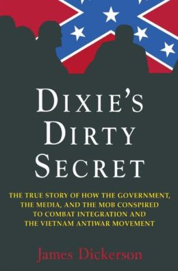 Dixie's Dirty Secret: True Story of How the Government, the Media and the Mob Conspired to Combat Integration and the Anti-Vietnam War Movement