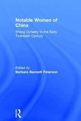 Notable Women of China: Shang Dynasty to the Early Twentieth Century