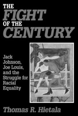 The Fight of the Century: Jack Johnson, Joe Louis, and the Struggle for Equality