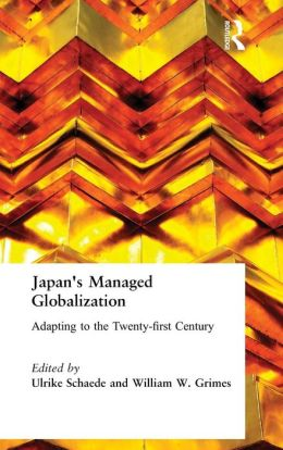Japan's Managed Globalization: Adapting to the Twenty-First Century