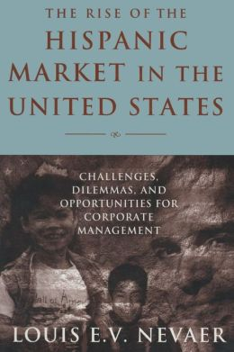 Rise of the Hispanic Market in the United States: Challenges, Dilemmas, and Opportunities for Corporate Management