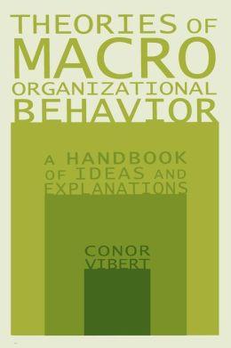 Theories of Macro-Organizational Behavior: A Handbook of Ideas and Explanations