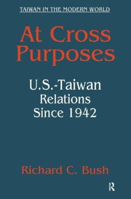At Cross Purposes: U. S. - Taiwan Relations since 1942