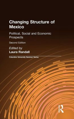 Changing Structure of Mexico: Political, Social, and Economic Prospects, Second Edition