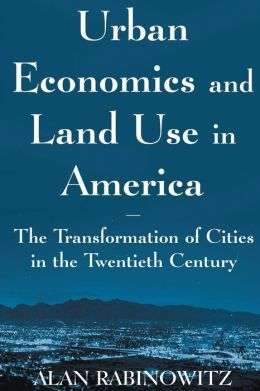 Urban Economics & Land Use in America: The Transformation of Cities in the Twentieth Century