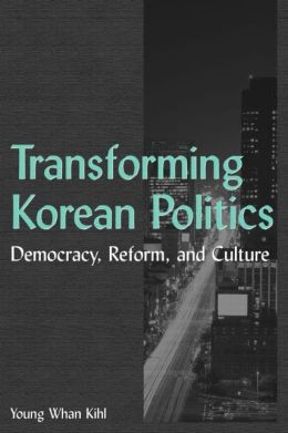 Transforming Korean Politics: Democracy, Reform, Culture