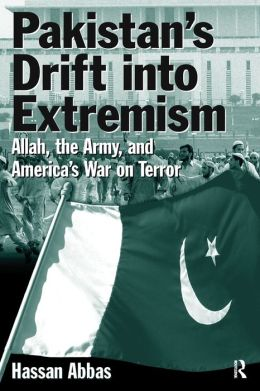 Pakistan's Drift into Extremism: Allah, the Army, and America's War on Terror