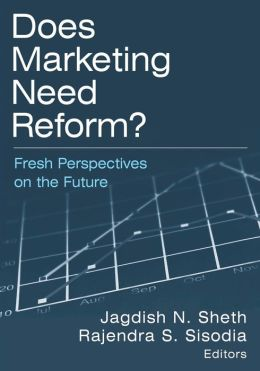 Does Marketing Need Reform?: Fresh Perspectives on the Future