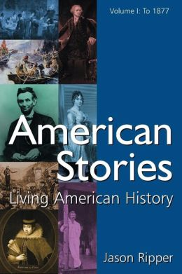 American Stories: Living American History, Volume I: To 1877