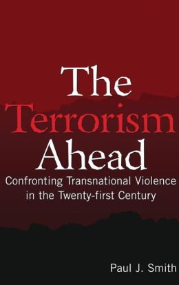 The Terrorism Ahead: Confronting Transnational Violence in the Twenty-first Century