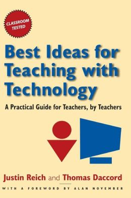 Best Ideas for Teaching with Technology: A Practical Guide for Teachers, by Teachers