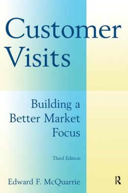 Customer Visits: Building a Better Market Focus