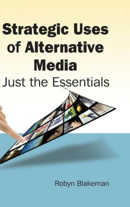 Strategic Uses of Alternative Media: Just the Essentials