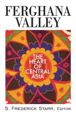 Ferghana Valley: The Heart of Central Asia