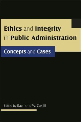 Ethics and Integrity in Public Administration: Concepts and Cases