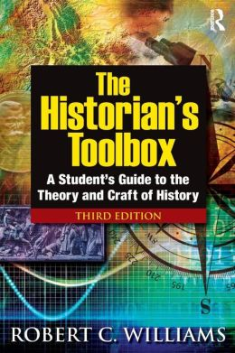 Historian's Toolbox: A Student's Guide to the Theory and Craft of History