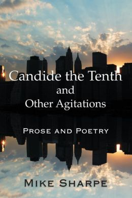 Candide the Tenth and Other Agitations: Prose and Poetry