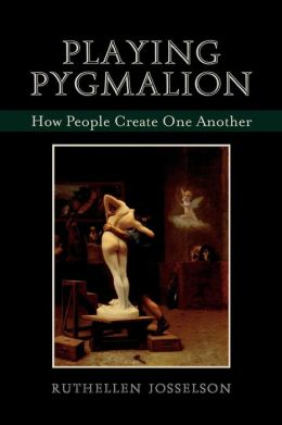 Playing Pygmalion: How People Create One Another