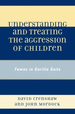 Understanding and Treating the Aggression of Children: Fawns in Gorilla Suits