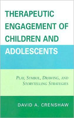 Therapeutic Engagement of Children and Adolescents: Play, Symbol, Drawing, & Storytelling Strategies