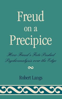 Freud on a Precipice: How Freud's Fate Pushed Psychoanalysis Over the Edge