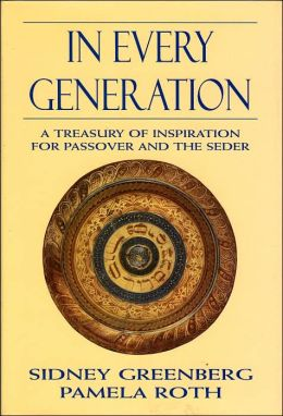 In Every Generation: A Treasury of Inspiration for Passover and the Seder