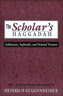 The Scholar's Haggadah: Ashkenazic, Sephardic, and Oriental Version
