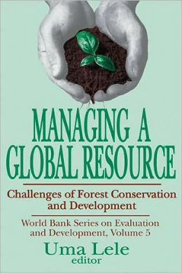 Managing a Global Resource: Challenges of Forest Conservation and Development