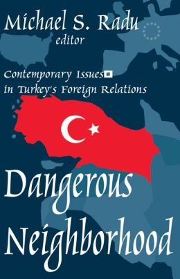 Dangerous Neighborhood: Contemporary Issues in Turkey's Foreign Relations