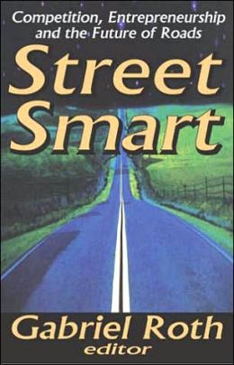 Street Smart: Competition, Entrepreneurship, and the Future of Roads