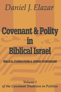 Covenant and Polity in Biblical Israel: Biblical Foundations and Jewish Expressions