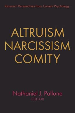 Altruism, Narcissism, Comity: Research Perspectives from Current Psychology