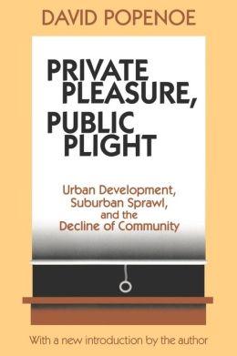 Private Pleasure, Public Plight: Urban Development, Suburban Sprawl, and the Decline of Community