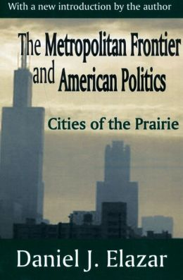 The Metropolitan Frontier and American Politics: Cities of the Prairie