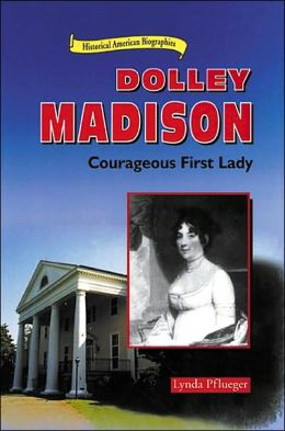 Dolley Madison: Courageous First Lady