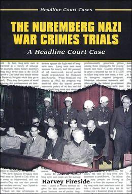 Nuremberg Nazi War Crimes Trials: A Headline Court Case
