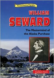 William Seward: The Mastermind of the Alaska Purchase