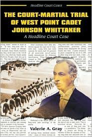 Court-Martial Trial of West Point Cadet Johnson Whittaker: A Headline Court Case
