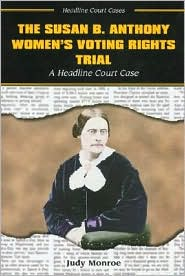 Susan B. Anthony Women's Voting Rights Trial: A Headline Court Case