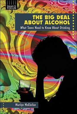 Big Deal about Alcohol: What Teens Need to Know about Drinking