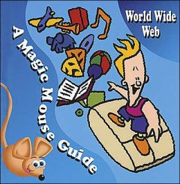 World Wide Web: A Magic Mouse Guide