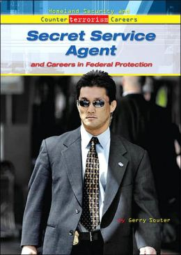 Secret Service Agent: And Careers in Federal Protection