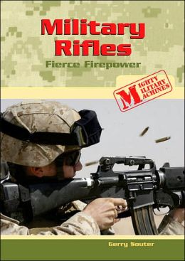 Military Rifles: Fierce Firepower