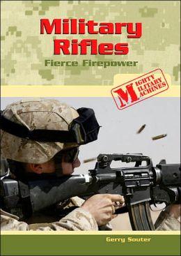 Military Rifles: Fierce Firepower