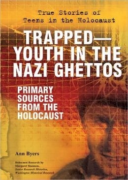 Trapped-Youth in the Nazi Ghettos: Primary Sources from the Holocaust