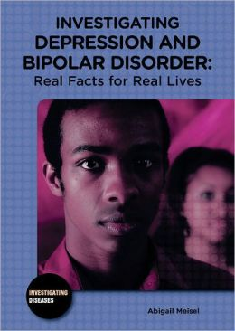 Investigating Depression and Bipolar Disorder: Real Facts for Real Lives