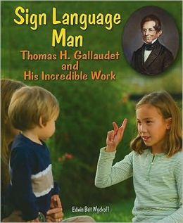 Sign Language Man: Gallaudet and His Incredible Work
