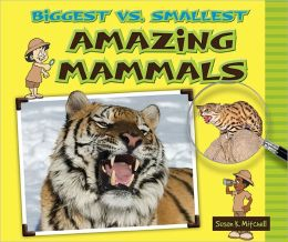 Biggest vs. Smallest Amazing Mammals